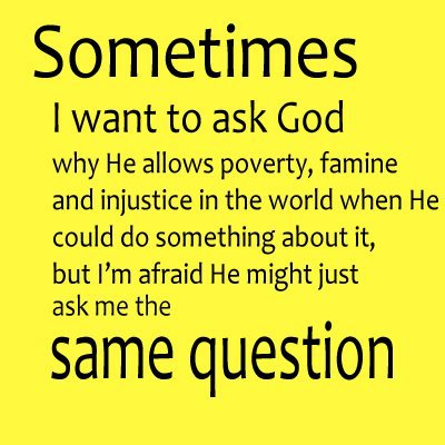 Sometimes, I want to ask God